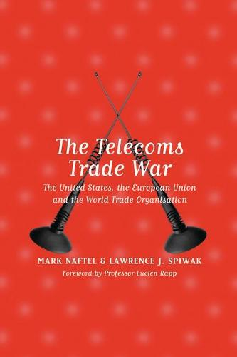 The Telecoms Trade War: the United States, the European Union and the World Trade Organisation (Hardback)