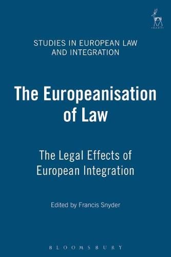 The Europeanisation of Law: the Legal Effects of European Integration - Studies in European Law and Integration 1 (Hardback)