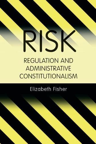 Risk Regulation and Administrative Constitutionalism (Hardback)