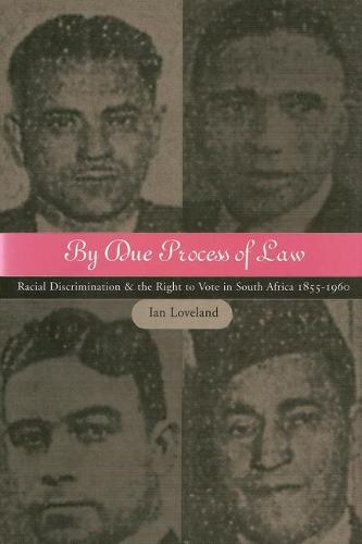 By Due Process of Law: Racial Discrimination and the Right to Vote in South Africa 1855-1960 (Hardback)