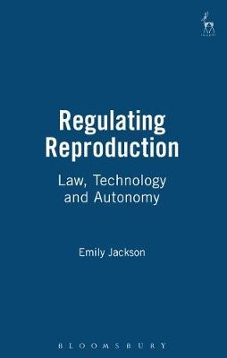 Regulating Reproduction: Law, Technology and Autonomy (Hardback)