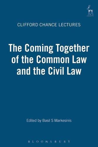 The Coming Together of the Common Law and the Civil Law: Clifford Chance Millennium Lectures - Clifford Chance Lectures 5 (Hardback)