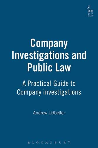 Company Investigations and Public Law: A Practical Guide to Company Investigations (Hardback)