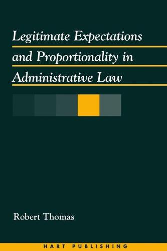 Legitimate Expectations and Proportionality in Administrative Law (Hardback)