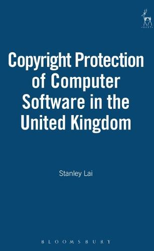 The Copyright Protection of Computer Software in the United Kingdom (Hardback)