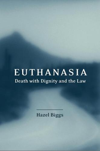 Euthanasia, Death with Dignity and the Law (Hardback)