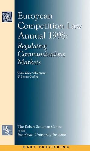 European Competition Law Annual 1998: Regulating Communications Markets - European Competition Law Annual 3 (Hardback)