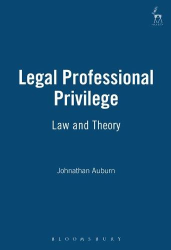 Legal Professional Privilege: Law and Theory (Hardback)