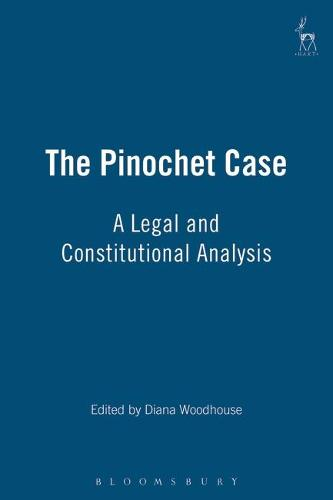 The Pinochet Case: A Legal and Constitutional Analysis (Hardback)