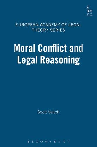 Moral Conflict and Legal Reasoning - European Academy of Legal Theory Series 1 (Hardback)