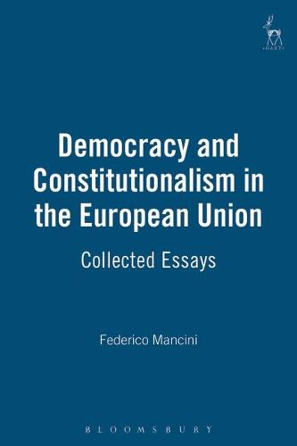 Democracy and Constitutionalism in the European Union: Collected Essays (Hardback)