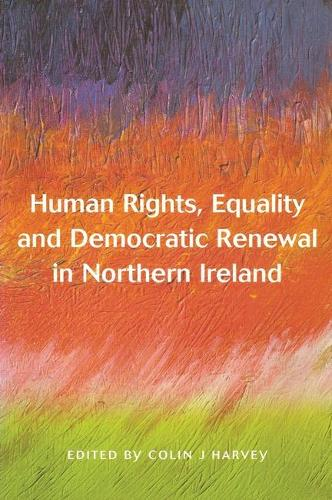 Human Rights, Equality and Democratic Renewal in Northern Ireland (Hardback)
