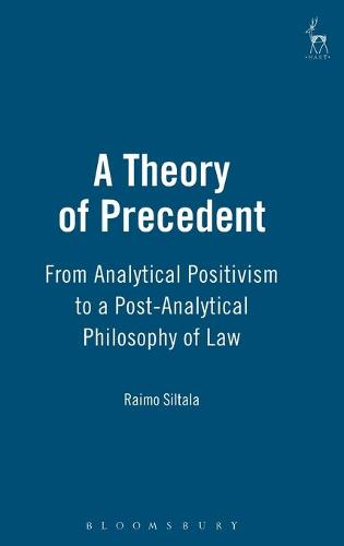 A Theory of Precedent: from Analytical Positivism to a Post-Analytical Philosophy of Law (Hardback)