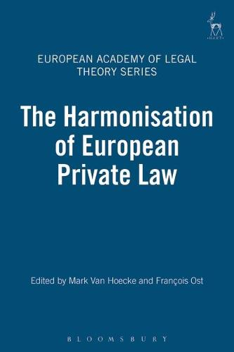 The Harmonisation of European Private Law - European Academy of Legal Theory Series 2 (Hardback)
