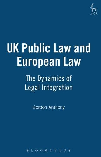 UK Public Law and European Law: The Dynamics of Legal Integration (Hardback)
