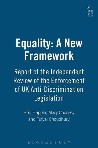 Equality: A New Framework: Report of the Independent Review of the Enforcement of UK Anti-Discrimination Legislation (Paperback)