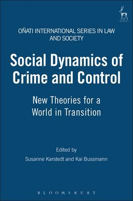 Social Dynamics of Crime and Control: New Theories for a World in Transition - Onati International Series in Law and Society 1 (Paperback)