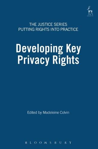 Developing Key Privacy Rights: The Impact of the Human Rights Act 1998 - Justice Series: Putting Rights into Practice 3 (Paperback)