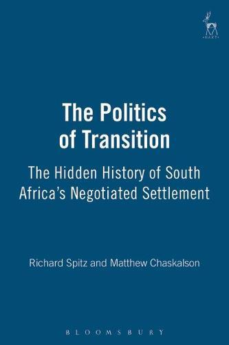 The Politics of Transition: The Hidden History of South Africa's Negotiated Settlement (Paperback)