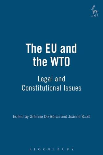 The EU and the WTO: Legal and Constitutional Issues (Hardback)