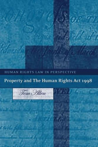 Property and the Human Rights Act 1998 - Human Rights Law in Perspective 7 (Hardback)