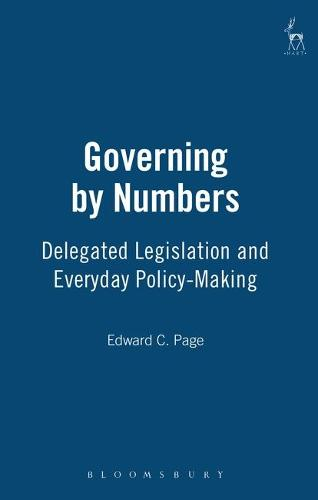 Governing by Numbers: Delegated Legislation and Everyday Policy-making (Hardback)