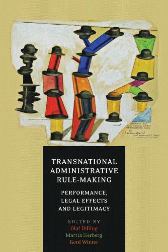 Transnational Administrative Rule-Making: Performance, Legal Effects, and Legitimacy (Hardback)