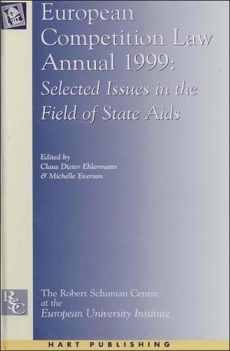 European Competition Law Annual 1999: Selected Issues in the Field of State Aids - European Competition Law Annual 4 (Hardback)