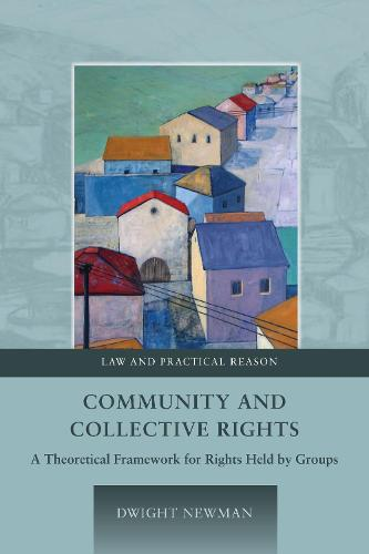 Community and Collective Rights: A Theoretical Framework for Rights Held by Groups - Law and Practical Reason 2 (Hardback)