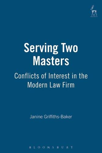 Serving Two Masters: Conflicts of Interest in the Modern Law Firm (Hardback)