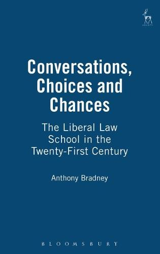 Conversations, Choices and Chances: The Liberal Law School in the Twenty-first Century (Hardback)