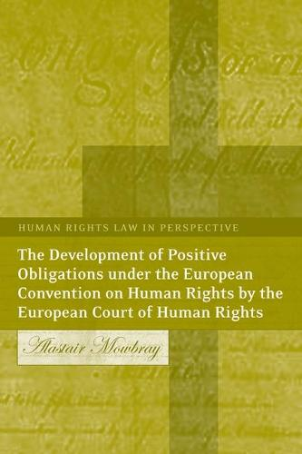The Development of Positive Obligations Under the European Convention on Human Rights by the European Court of Human Rights - Human Rights Law in Perspective 2 (Hardback)