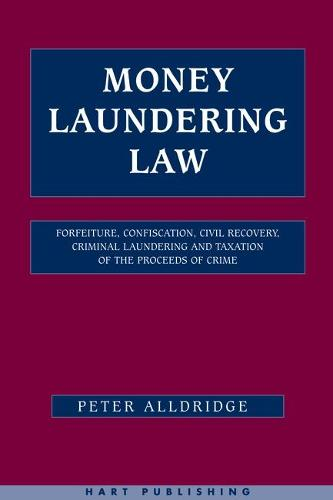 Money Laundering Law: Forfeiture, Confiscation, Civil Recovery, Criminal Laundering and Taxation of the Proceeds of Crime (Hardback)