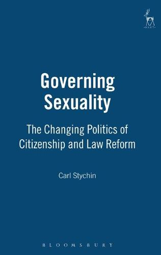 Governing Sexuality: The Changing Politics of Citizenship and Law Reform (Hardback)