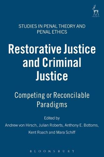 Restorative Justice and Criminal Justice: Competing or Reconcilable Paradigms? - Studies in Penal Theory and Penal Ethics 2 (Hardback)