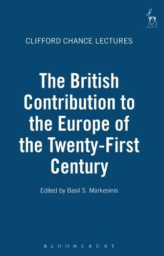 The British Contribution to the Europe of the Twenty-first Century: The Clifford Chance Lectures - Clifford Chance Lectures 6 (Hardback)