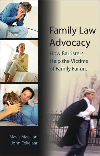 Family Law Advocacy: How Barristers Help the Victims of Family Failure (Paperback)