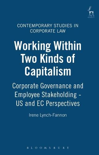 Working within Two Kinds of Capitalism: Corporate Governance and Employee Stakeholding - US and EC Perspectives - Contemporary Studies in Corporate Law 1 (Hardback)