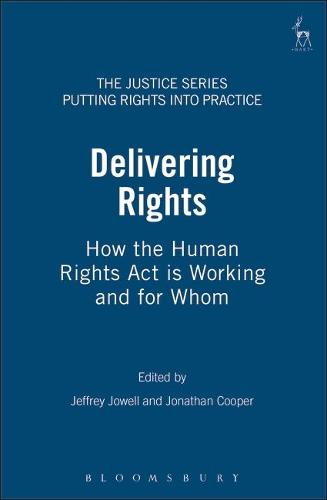 Delivering Rights: How the Human Rights Act is Working and for Whom - Justice Series: Putting Rights into Practice 5 (Paperback)