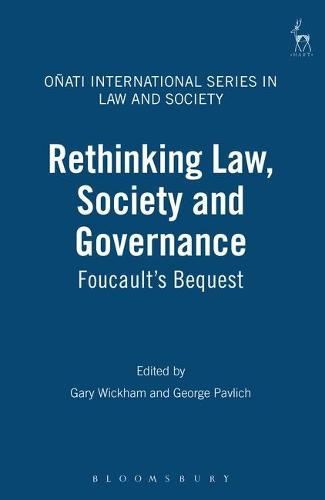 Rethinking Law Society and Governance: Foucault's Bequest - Onati International Series in Law and Society 6 (Hardback)