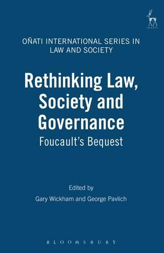 Rethinking Law Society and Governance: Foucault's Bequest - Onati International Series in Law and Society 6 (Paperback)