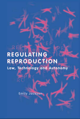 Regulating Reproduction: Law, Technology and Autonomy (Paperback)