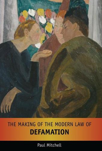 The Making of the Modern Law of Defamation (Hardback)