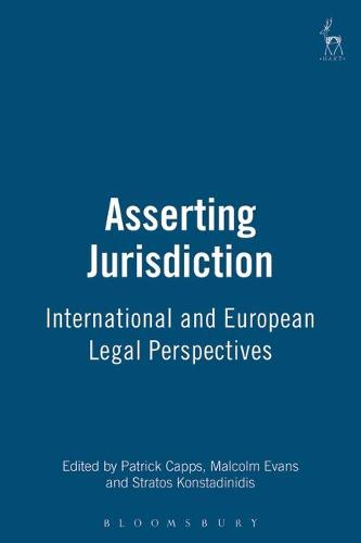 Asserting Jurisdiction: International and European Legal Perspectives (Hardback)