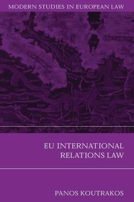 EU International Relations Law - Modern Studies in European Law 9 (Paperback)
