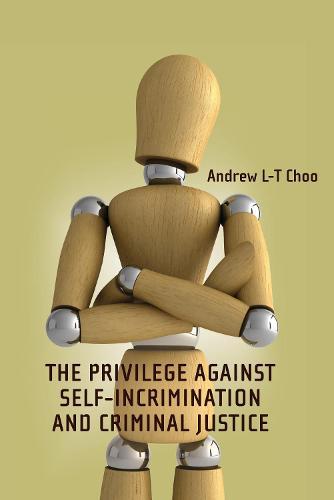 The Privilege Against Self-Incrimination and Criminal Justice - Criminal Law Library (Hardback)