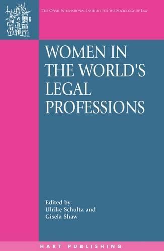Women in the World's Legal Professions - Onati International Series in Law and Society 8 (Paperback)