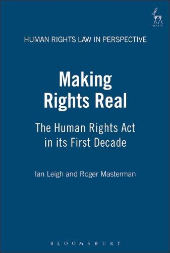 Making Rights Real: The Human Rights Act in Its First Decade - Human Rights Law in Perspective 15 (Hardback)