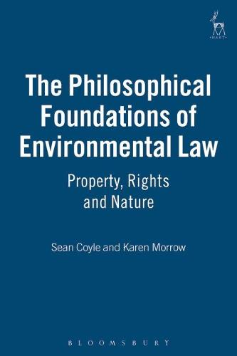 The Philosophical Foundations of Environmental Law: Property, Rights and Nature (Hardback)
