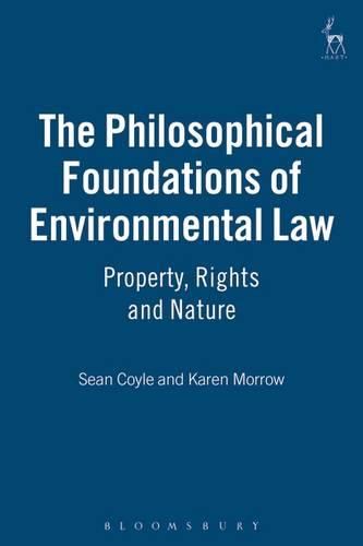 The Philosophical Foundations of Environmental Law: Property, Rights and Nature (Paperback)
